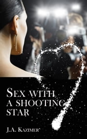 Sex with a Shooting Star ebook by J.A. Kazimer