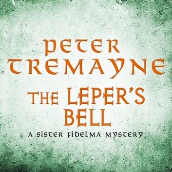 The Leper's Bell (Sister Fidelma Mysteries Book 14) - A dark and witty Celtic mystery filled with shocking twists audiobook by Peter Tremayne