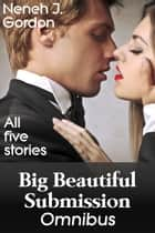 Big Beautiful Submission Omnibus ebook by Neneh J. Gordon