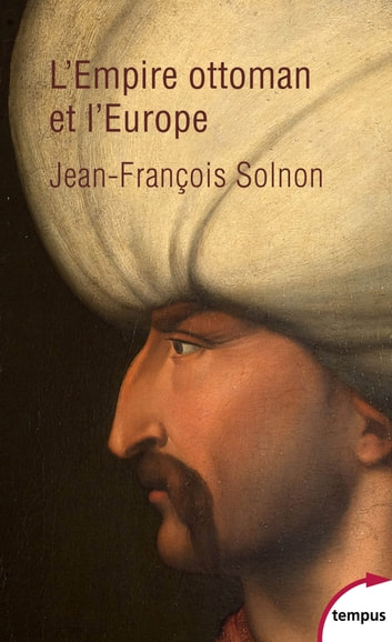 L'Empire ottoman et l'Europe ebook by Jean-François SOLNON
