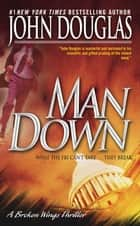 Man Down - A Broken Wings Thriller ebook by John E. Douglas, David Terrenoire