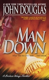 Man Down - A Broken Wings Thriller ebook by John E. Douglas,David Terrenoire
