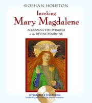 Invoking Mary Magdalene - Accessing the Wisdom of the Divine Feminine ebook by Siobhán Houston