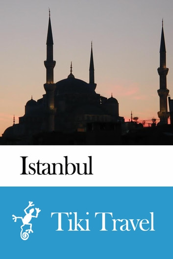Istanbul (Turkey) Travel Guide - Tiki Travel ebook by Tiki Travel