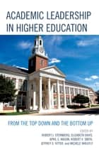 Academic Leadership in Higher Education - From the Top Down and the Bottom Up ebook by Robert J. Sternberg, Elizabeth Davis, April C. Mason,...