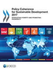 Policy Coherence for Sustainable Development 2017: Eradicating Poverty and Promoting Prosperity ebook by OECD Publishing