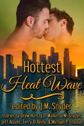 Hottest Heat Wave ebook by J.M. Snyder,Drew Hunt,Jeff Adams,Terry O'Reilly,J.D. Walker,Michael P. Thomas