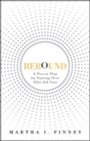 Rebound - A Proven Plan for Starting Over After Job Loss ebook by Martha I. Finney