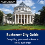Bucharest City Guide audiobook by My Ebook Publishing House