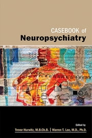 Casebook of Neuropsychiatry ebook by Trevor A. Hurwitz,Warren T. Lee