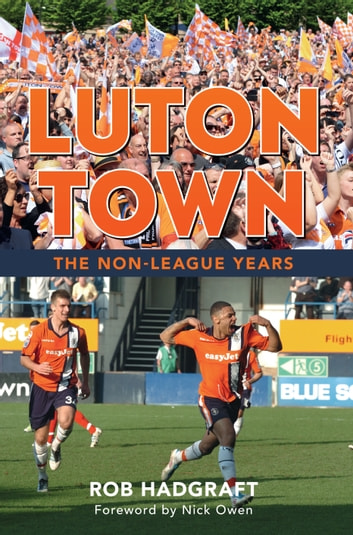 Luton Town - The Non-League Years ebook by Rob Hadgraft,Nick Owen