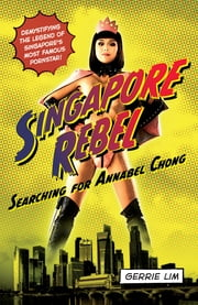 Singapore Rebel - Searching for Annabel Chong ebook by Gerrie Lim