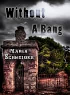 Without a Bang ebook by Maria Schneider
