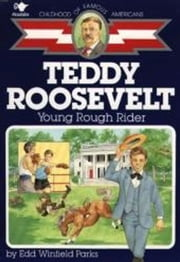 Teddy Roosevelt - Young Rough Rider ebook by Edd Winfield Parks