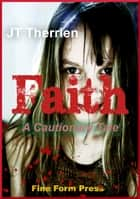 Faith: A Cautionary Tale ebook by JT Therrien