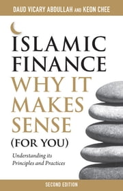 Islamic Finance: Why It Makes Sense (For You) 2nd Edition - Understanding its Principles and Practices ebook by Daud Vicary Abdullah and Keon Chee