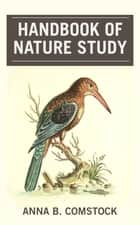 Handbook of Nature Study ebook by Anna Botsford Comstock