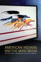 American Indians and the Mass Media ebook by Meta G. Carstarphen, John P. Sanchez