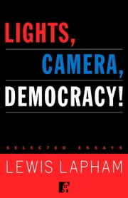 Lights, Camera, Democracy! ebook by Lewis Lapham