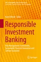 Responsible Investment Banking - Risk Management Frameworks, Sustainable Financial Innovation and Softlaw Standards ebook by Karen Wendt