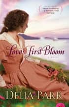 Love's First Bloom (Hearts Along the River Book #2) ebook by