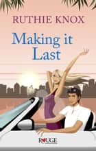 Making It Last: A Rouge Contemporary Romance eBook by Ruthie Knox