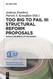 Too Big to Fail III: Structural Reform Proposals - Should We Break Up the Banks? ebook by Andreas Dombret,Patrick S. Kenadjian
