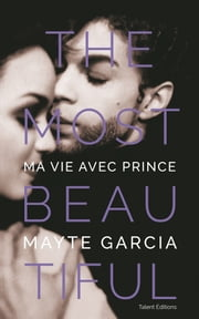 The Most Beautiful : Ma vie avec Prince ebook by Mayte Garcia