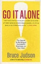Go It Alone! ebook by Bruce Judson