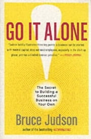 Go It Alone! - The Secret to Building a Successful Business on Your Own ebook by Bruce Judson