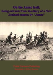 "On the Anzac trail; being extracts from the diary of a New Zealand sapper, by ""Anzac"" ebook by Anon - ""Anzac"""