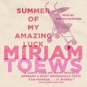 Summer of My Amazing Luck audiobook by Miriam Toews