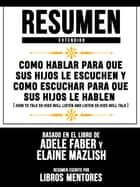 Resumen Extendido: Como Hablar Para Que Sus Hijos Le Escuchen Y Como Escuchar Para Que Sus Hijos Le Hablen (How To Talk So Kids Will Listen And Listen So Kids Will Talk) - Basado En El Libro De Adele Faber Y Elaine Mazlish ebook by Libros Mentores