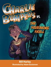 Charlie Bumpers vs. the Squeaking Skull ebook by Bill Harley,Adam Gustavson