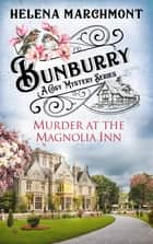 Bunburry - Murder at the Magnolia Inn - A Cosy Mystery Series ebook by Helena Marchmont