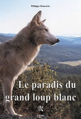 Le paradis du grand loup blanc ebook by Roucarie Philippe