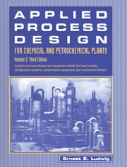 Applied Process Design for Chemical and Petrochemical Plants: Volume 2 ebook by Ludwig, Ernest E.
