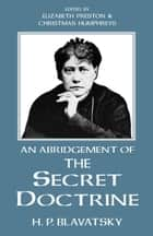 An Abridgement of the Secret Doctrine ebook by H P Blavatsky, Elizabeth Preston