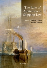 The Role of Arbitration in Shipping Law ebook by Miriam Goldby,Loukas Mistelis