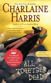 All Together Dead - A Sookie Stackhouse Novel ebook by Charlaine Harris