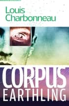 Corpus Earthling ebook by Louis Charbonneau