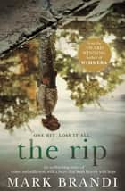 The Rip - From the award-winning author of Wimmera ebook by Mark Brandi