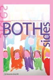 Both Sides - When the Doctor Becomes the Cancer Patient ebook by Dr Alexandra Ginty MD