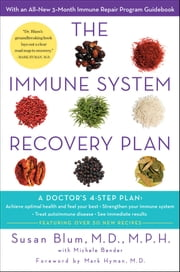 The Immune System Recovery Plan - A Doctor's 4-Step Program to Treat Autoimmune Disease ebook by Susan Blum, MD, MPH,...