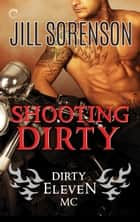 Shooting Dirty ebook by Jill Sorenson