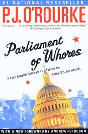 Parliament of Whores - A Lone Humorist Attempts to Explain the Entire U.S. Government ebook by P.  J. O'Rourke,Andrew Ferguson