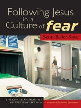 Following Jesus in a Culture of Fear (The Christian Practice of Everyday Life) ebook by Scott Bader-Saye
