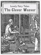 The Clever Weaver ebook by Lovely Fairy Tales