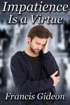 Impatience Is a Virtue ebook by Francis Gideon