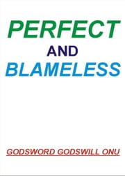 Perfect and Blameless ebook by Godsword Godswill Onu